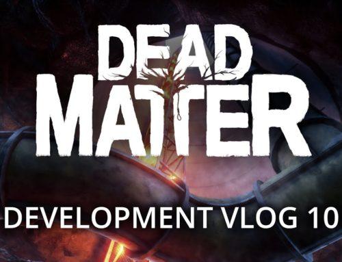 Dead Matter – Développement Vlog #10