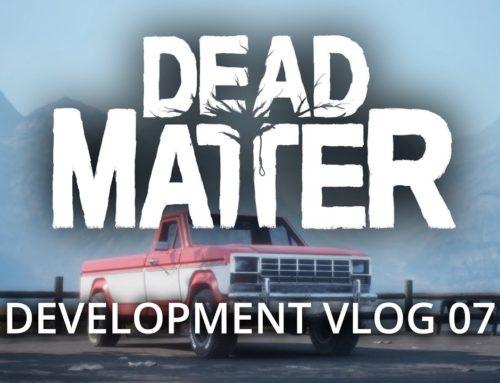 Dead Matter – Développement Vlog #07
