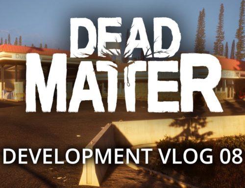 Dead Matter – Développement Vlog #08