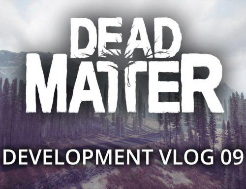Dead Matter – Développement Vlog #09